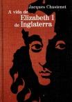 A vida de Elizabeth I - Jacques Chastenet