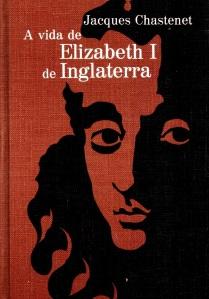 A vida de Elizabeth I de Inglaterra - Jacques Chastenet