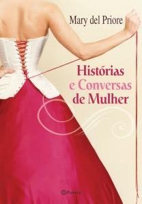 """Novo livro da Mary Del Priore: """"Histórias e Conversas de Mulher"""" (editora Planeta)."""