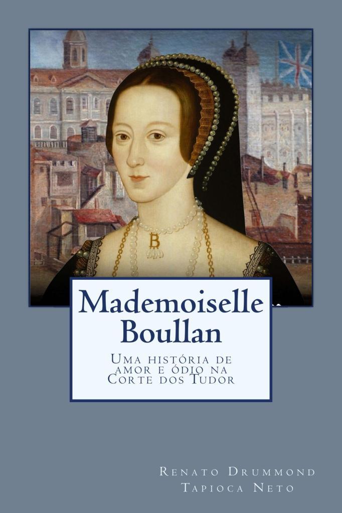 "Capa do livro ""Mademoiselle Boullan: uma história de amor e ódio na Corte dos Tudor"", escrito pelo historiador Renato Drummond Tapioca Neto."