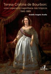 """Capa do livro """"Teresa Cristina de Bourbon: uma imperatriz napolitana nos trópicos, 1843-1889""""."""