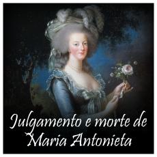 Julgamento e morte de Maria Antonieta, a última rainha da França