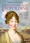 A Biografia Íntima de Leopoldina - Marsilio Cassotti