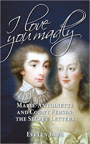 """""""I love you madly"""", novo livro de Evelyn Farr que trata do suposto relacionamento extreconjugal de Maria Antonieta, com base nas cartas que ela trocou com  o conde Fersen."""